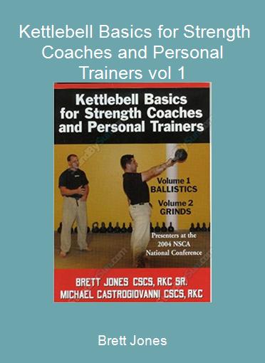 Brett Jones - Kettlebell Basics for Strength Coaches and Personal Trainers vol 1