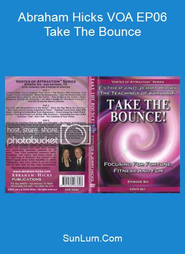 Abraham Hicks VOA EP06 Take The Bounce
