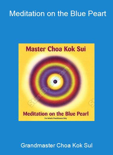 Grandmaster Choa Kok Sul- Meditation on the Blue Peart
