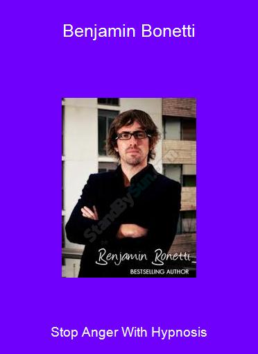 Stop Anger With Hypnosis-Benjamin Bonetti