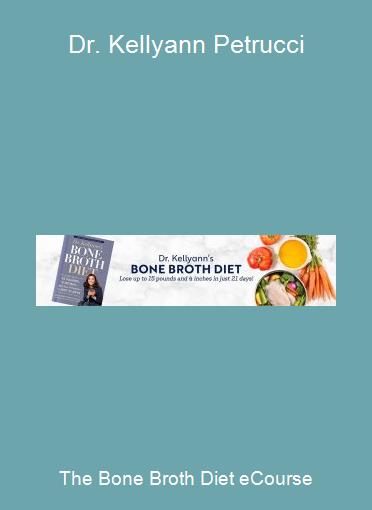 The Bone Broth Diet eCourse-Dr. Kellyann Petrucci