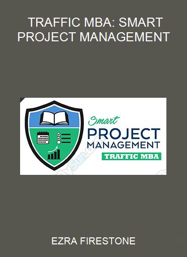 EZRA FIRESTONE - TRAFFIC MBA: SMART PROJECT MANAGEMENT