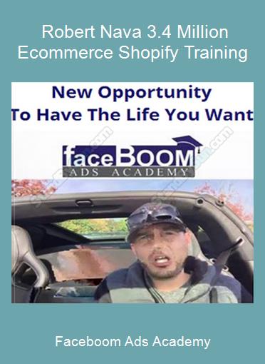 Faceboom Ads Academy - Robert Nava 3.4 Million Ecommerce Shopify Training