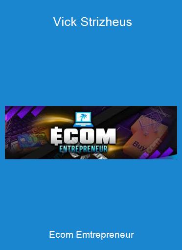 Ecom Emtrepreneur - Vick Strizheus