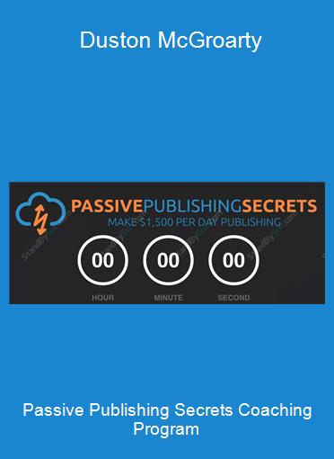Passive Publishing Secrets Coaching Program - Duston McGroarty