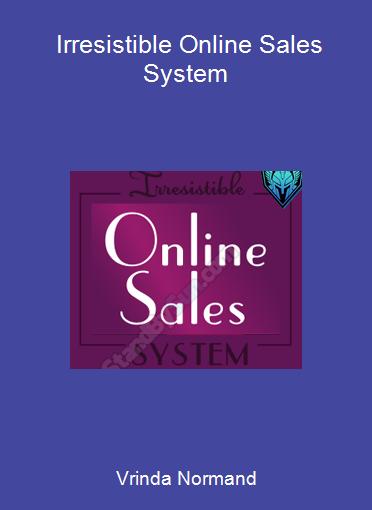 Vrinda Normand - Irresistible Online Sales System