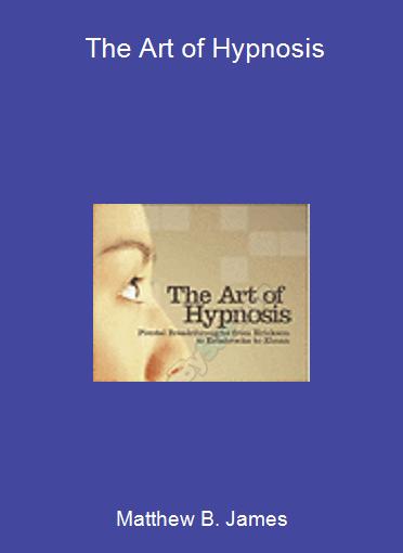 Matthew B. James - The Art of Hypnosis