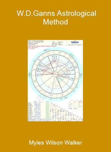 Myles Wilson Walker - W.D.Ganns Astrological Method