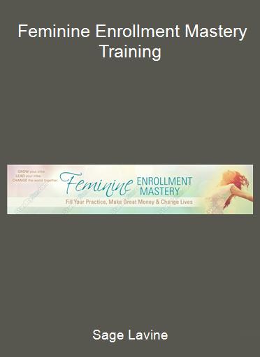 Sage Lavine - Feminine Enrollment Mastery Training