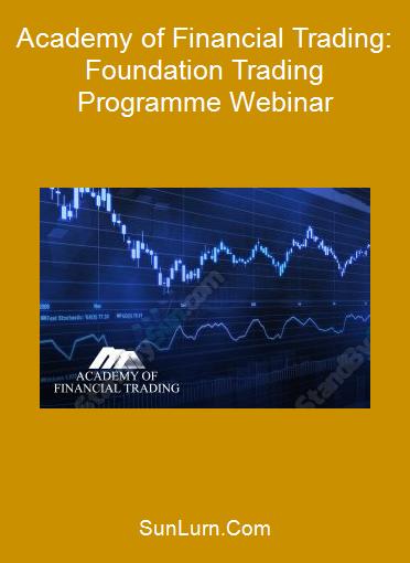 Academy of Financial Trading: Foundation Trading Programme Webinar