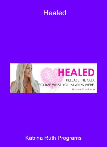 Katrina Ruth Programs - Healed