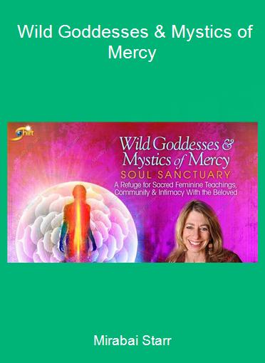 Mirabai Starr - Wild Goddesses & Mystics of Mercy