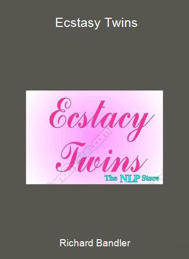 Richard Bandler - Ecstasy Twins