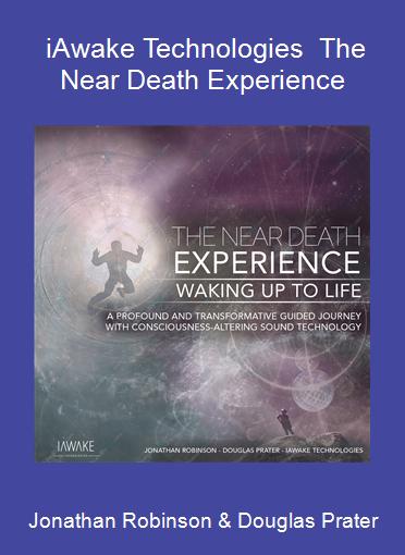 Jonathan Robinson & Douglas Prater - iAwake Technologies - The Near Death Experience