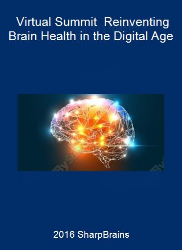 2016 SharpBrains - Virtual Summit - Reinventing Brain Health in the Digital Age