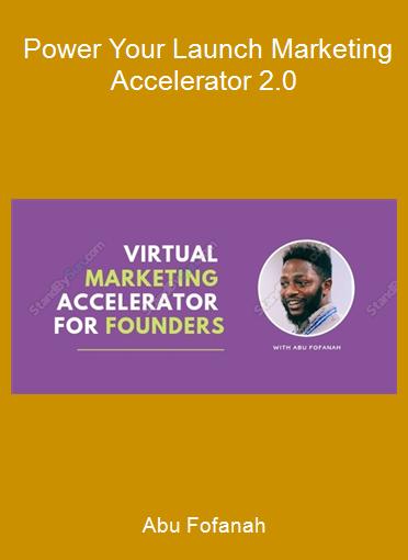Abu Fofanah - Power Your Launch Marketing Accelerator 2.0