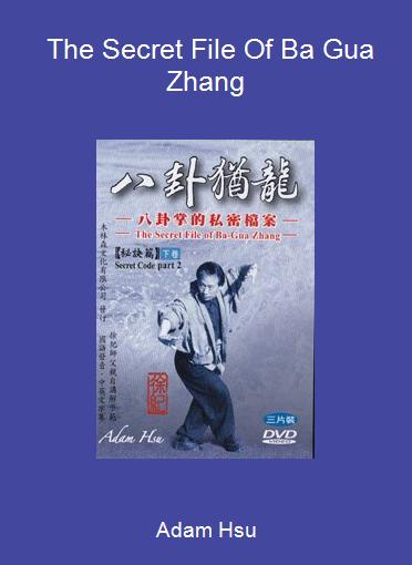 Adam Hsu - The Secret File Of Ba Gua Zhang