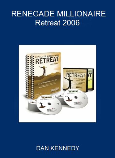 DAN KENNEDY - RENEGADE MILLIONAIRE Retreat 2006