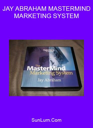 JAY ABRAHAM MASTERMIND MARKETING SYSTEM