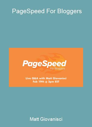 Matt Giovanisci - PageSpeed For Bloggers