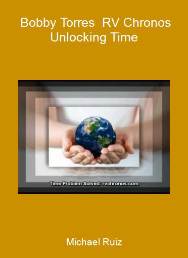 Michael Ruiz - Bobby Torres - RV Chronos Unlocking Time