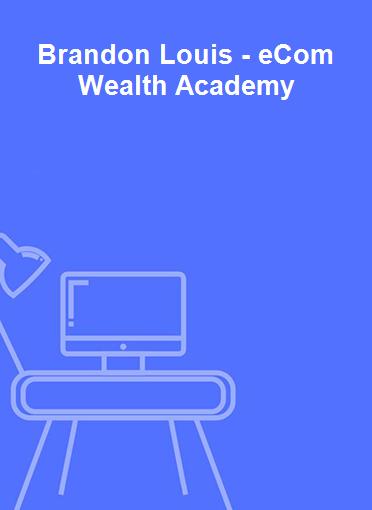 Brandon Louis - eCom Wealth Academy