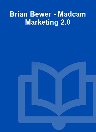 Brian Bewer - Madcam Marketing 2.0