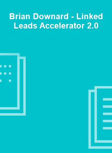 Brian Downard - Linked Leads Accelerator 2.0