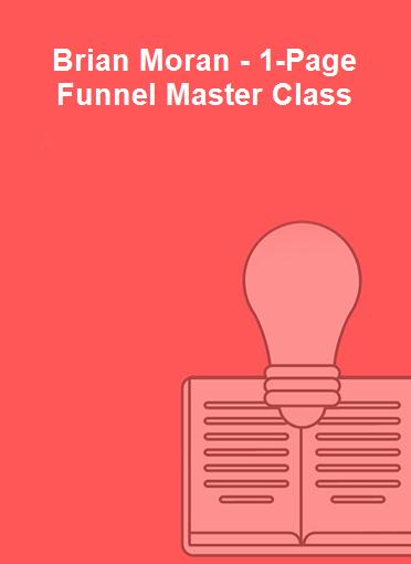 Brian Moran - 1-Page Funnel Master Class