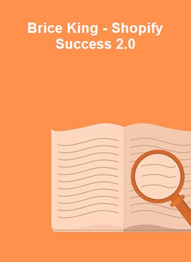 Brice King - Shopify Success 2.0