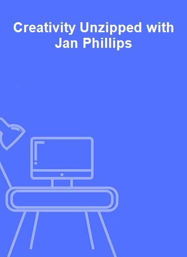 Creativity Unzipped with Jan Phillips