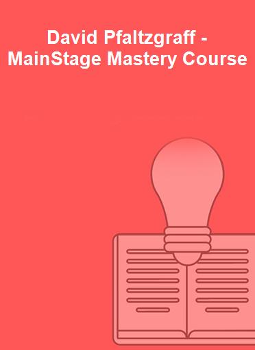 David Pfaltzgraff - MainStage Mastery Course