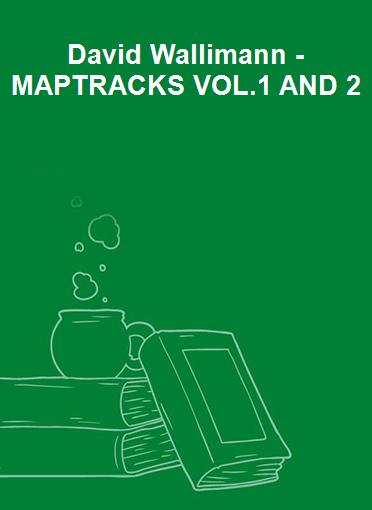 David Wallimann - MAPTRACKS VOL.1 AND 2