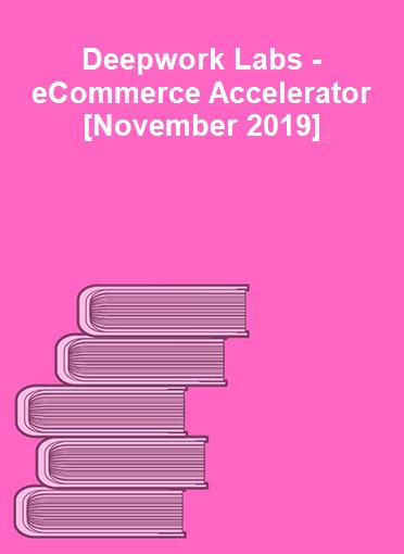 Deepwork Labs - eCommerce Accelerator [November 2019]