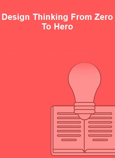 Design Thinking From Zero To Hero