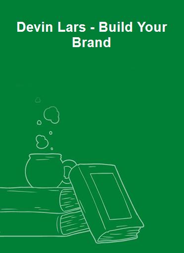 Devin Lars - Build Your Brand