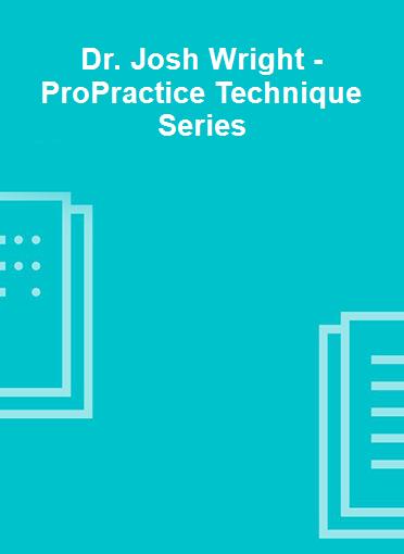 Dr. Josh Wright - ProPractice Technique Series