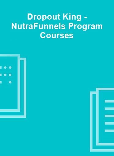 Dropout King - NutraFunnels Program Courses