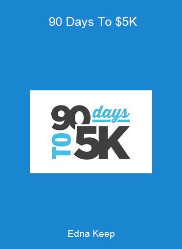 Edna Keep - 90 Days To $5K