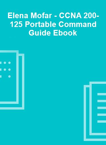Elena Mofar - CCNA 200-125 Portable Command Guide Ebook