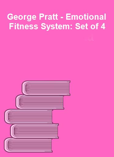 George Pratt - Emotional Fitness System: Set of 4