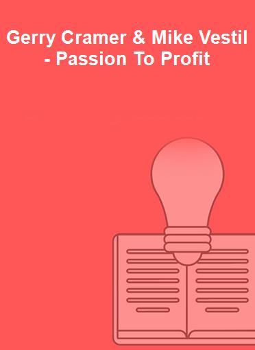 Gerry Cramer & Mike Vestil - Passion To Profit