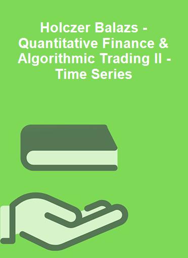 Holczer Balazs - Quantitative Finance & Algorithmic Trading II - Time Series