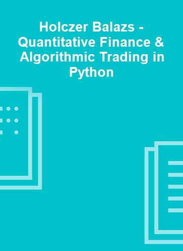 Holczer Balazs - Quantitative Finance & Algorithmic Trading in Python