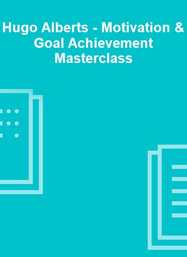 Hugo Alberts - Motivation & Goal Achievement Masterclass