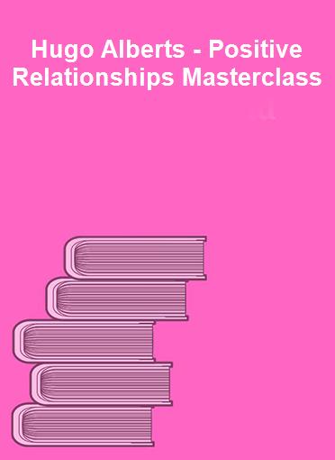 Hugo Alberts - Positive Relationships Masterclass