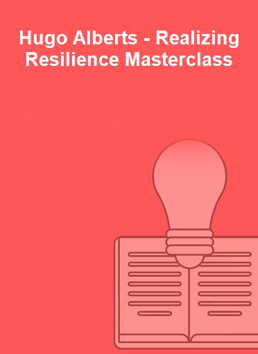 Hugo Alberts - Realizing Resilience Masterclass