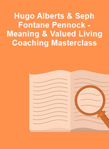 Hugo Alberts & Seph Fontane Pennock - Meaning & Valued Living Coaching Masterclass