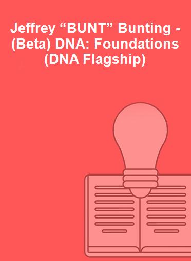 "Jeffrey ""BUNT"" Bunting - (Beta) DNA: Foundations(DNA Flagship)"