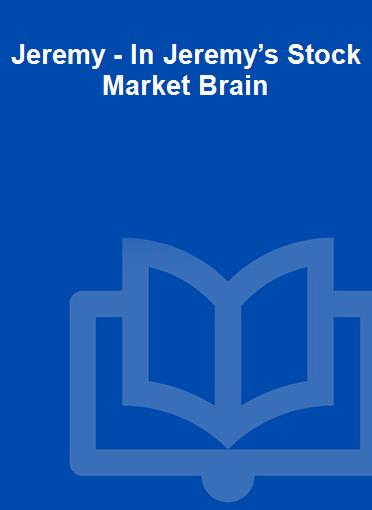 Jeremy - In Jeremy's Stock Market Brain